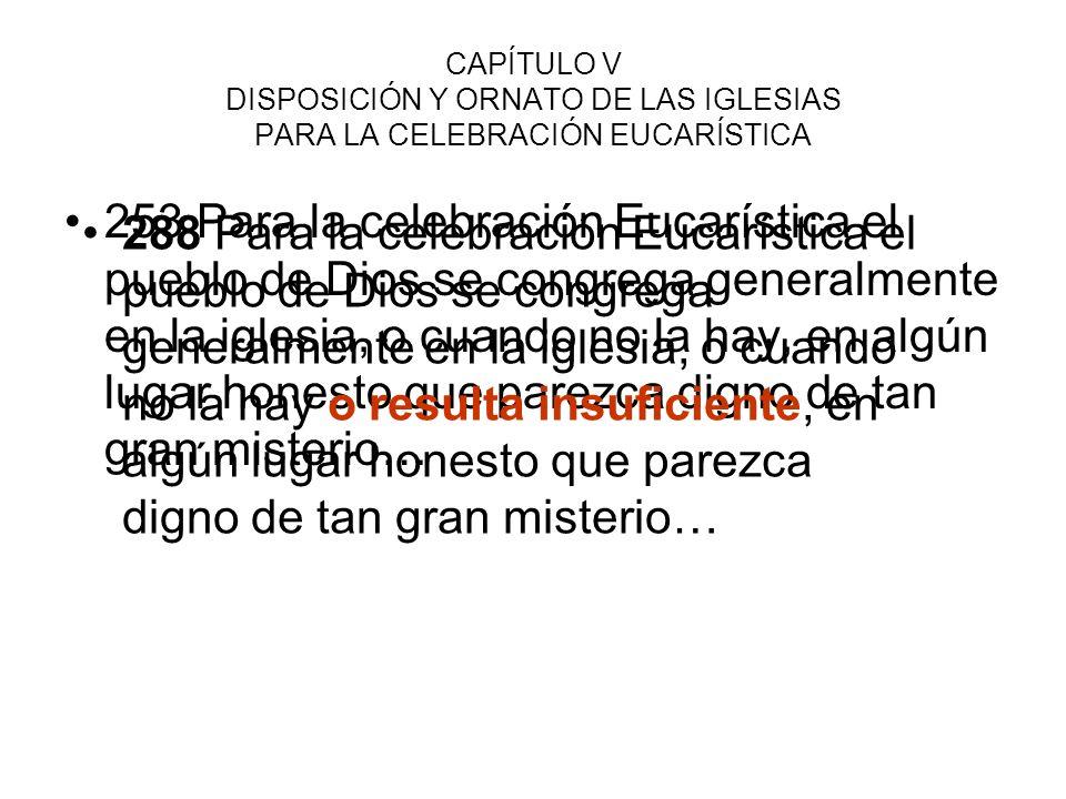 CAPÍTULO V DISPOSICIÓN Y ORNATO DE LAS IGLESIAS PARA LA CELEBRACIÓN EUCARÍSTICA