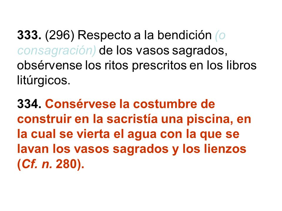 333. (296) Respecto a la bendición (o consagración) de los vasos sagrados, obsérvense los ritos prescritos en los libros litúrgicos.