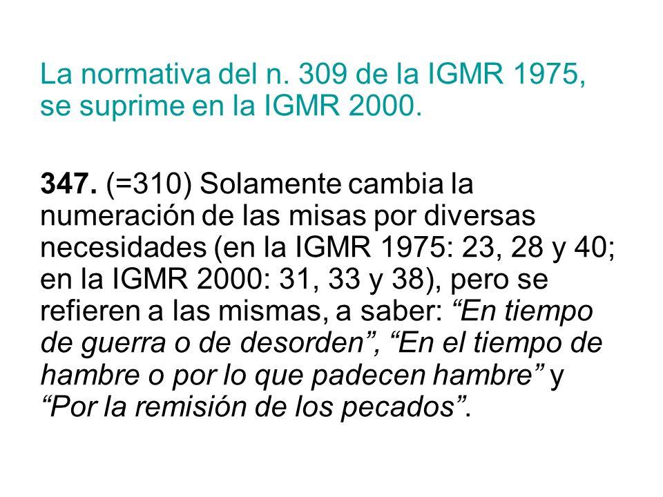 La normativa del n. 309 de la IGMR 1975, se suprime en la IGMR 2000.