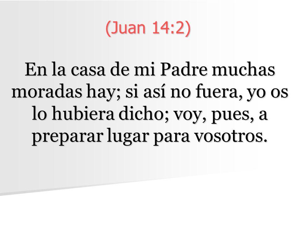 (Juan 14:2) En la casa de mi Padre muchas moradas hay; si así no fuera, yo os lo hubiera dicho; voy, pues, a preparar lugar para vosotros.