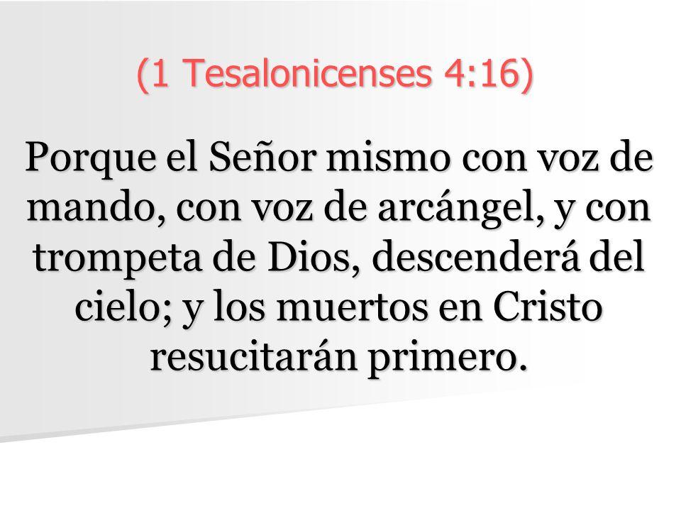 (1 Tesalonicenses 4:16)