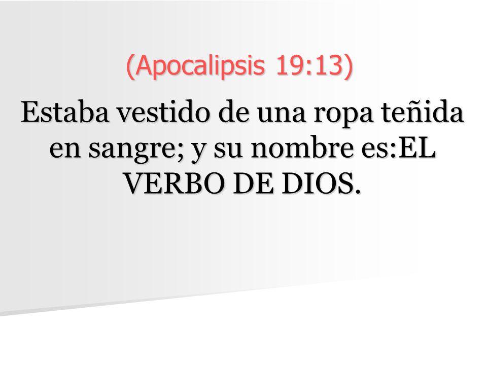 (Apocalipsis 19:13) Estaba vestido de una ropa teñida en sangre; y su nombre es:EL VERBO DE DIOS.