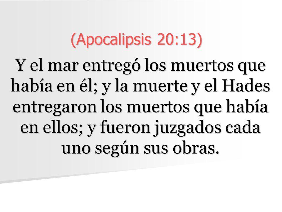 (Apocalipsis 20:13)