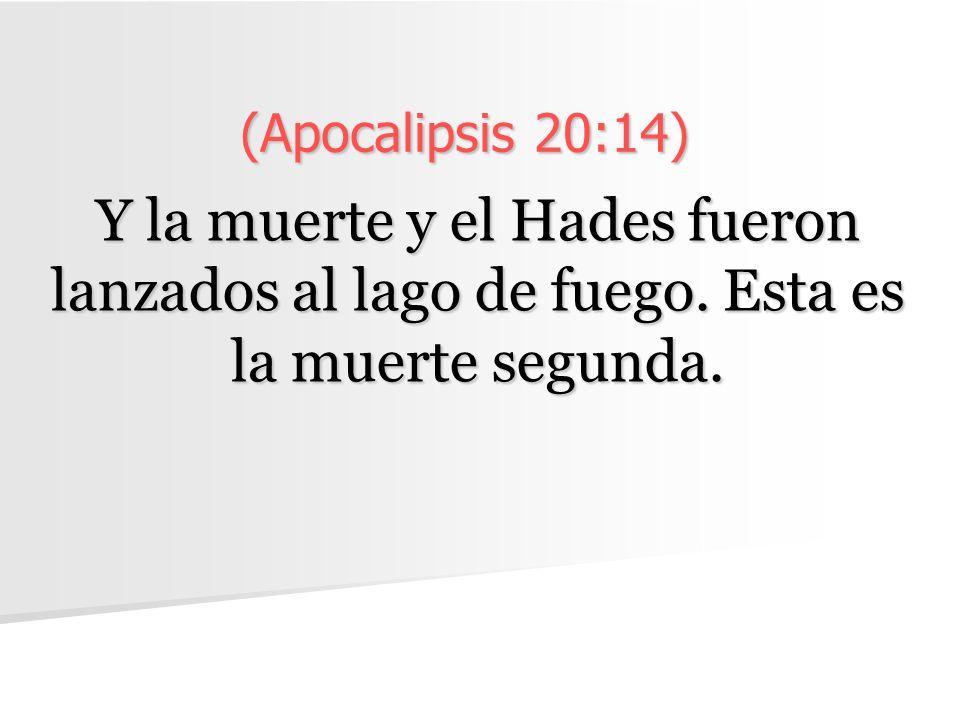 (Apocalipsis 20:14) Y la muerte y el Hades fueron lanzados al lago de fuego.