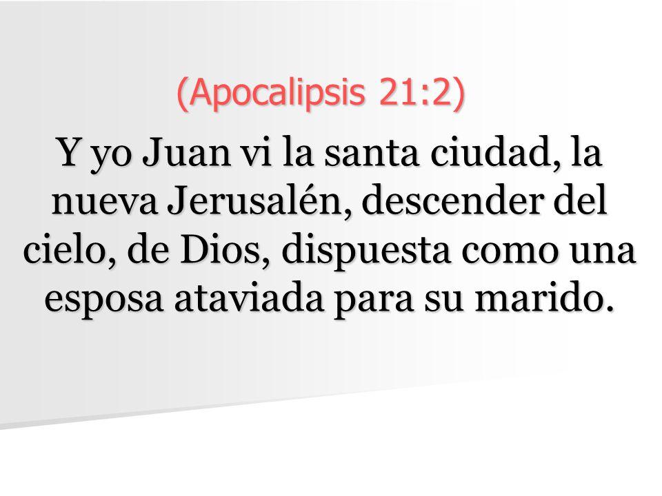 (Apocalipsis 21:2) Y yo Juan vi la santa ciudad, la nueva Jerusalén, descender del cielo, de Dios, dispuesta como una esposa ataviada para su marido.