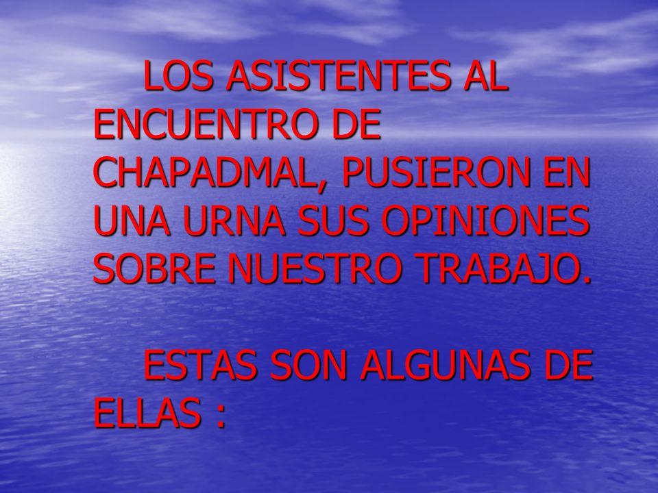 LOS ASISTENTES AL ENCUENTRO DE CHAPADMAL, PUSIERON EN UNA URNA SUS OPINIONES SOBRE NUESTRO TRABAJO.