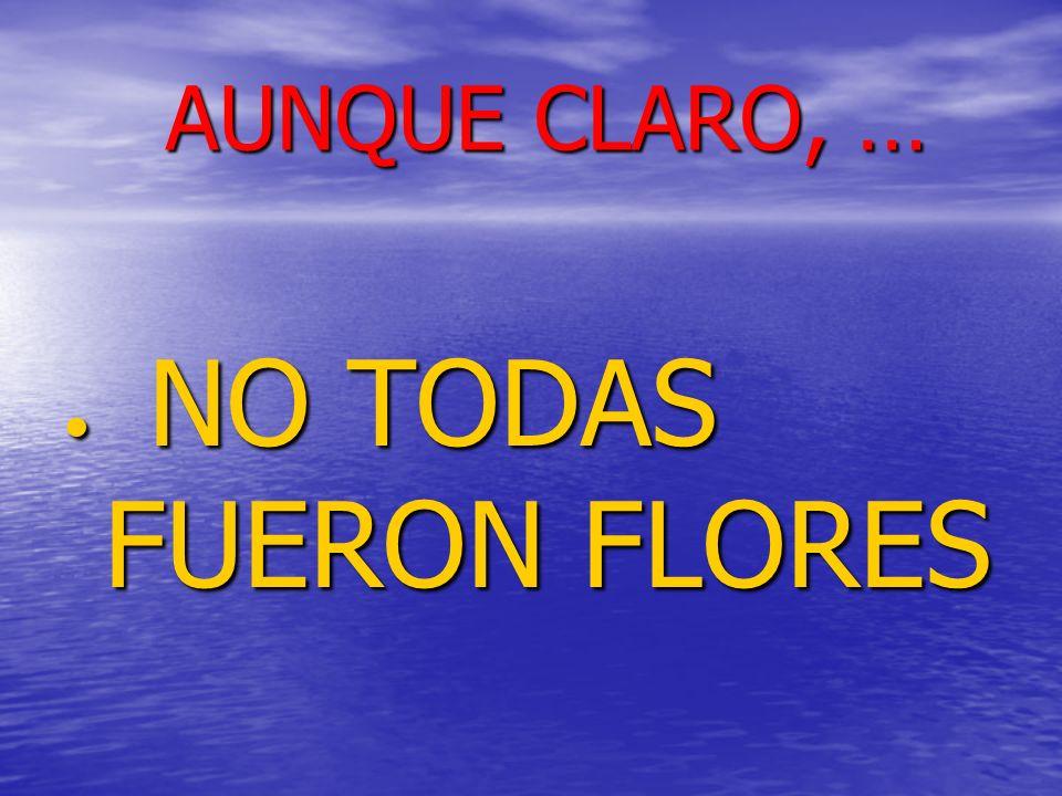 AUNQUE CLARO, … NO TODAS FUERON FLORES