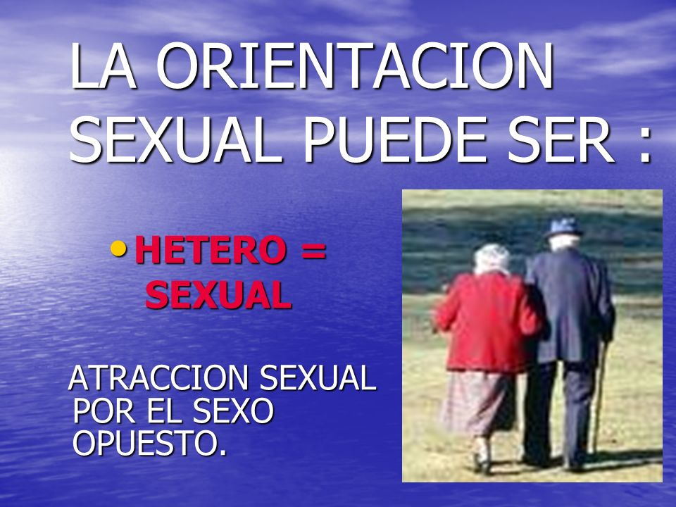 LA ORIENTACION SEXUAL PUEDE SER :