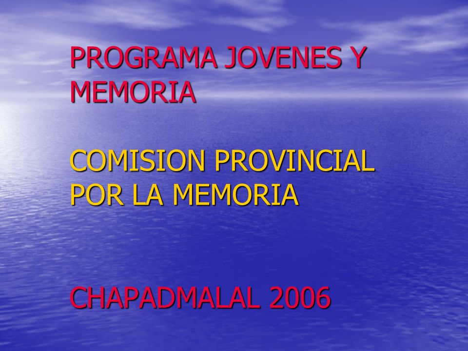 PROGRAMA JOVENES Y MEMORIA COMISION PROVINCIAL POR LA MEMORIA CHAPADMALAL 2006