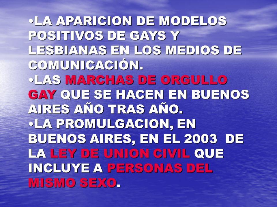 LA APARICION DE MODELOS POSITIVOS DE GAYS Y LESBIANAS EN LOS MEDIOS DE COMUNICACIÓN.