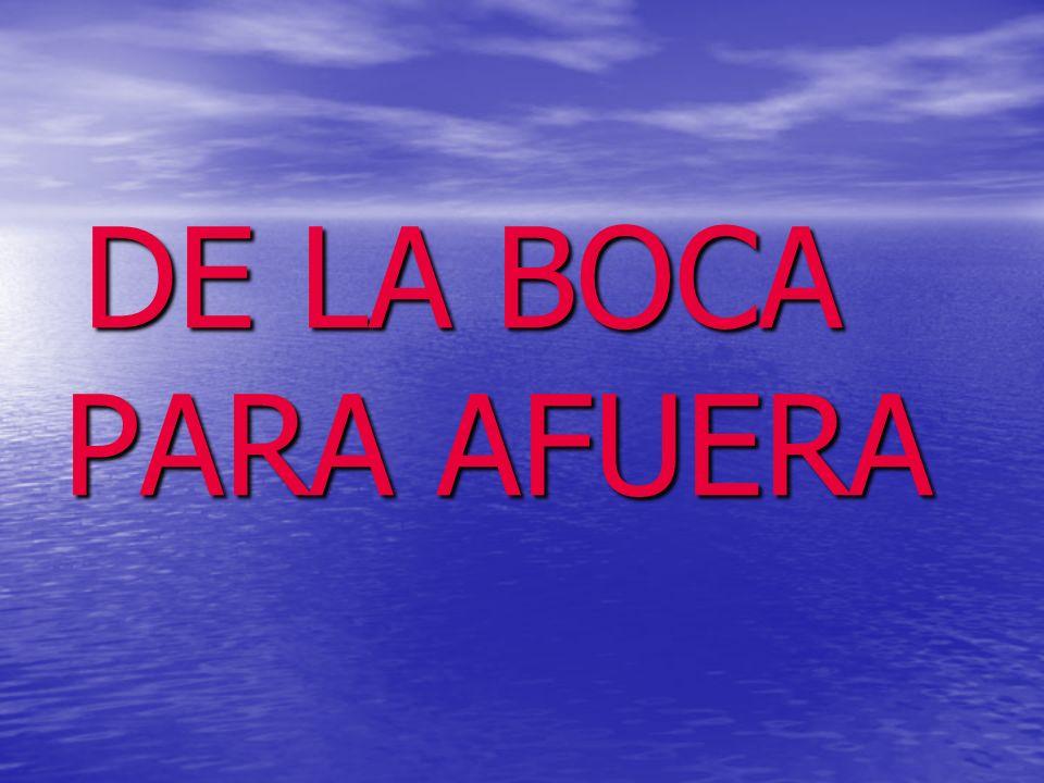 DE LA BOCA PARA AFUERA