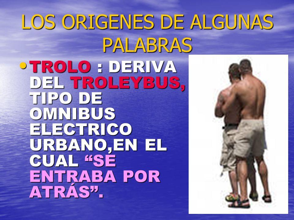 LOS ORIGENES DE ALGUNAS PALABRAS
