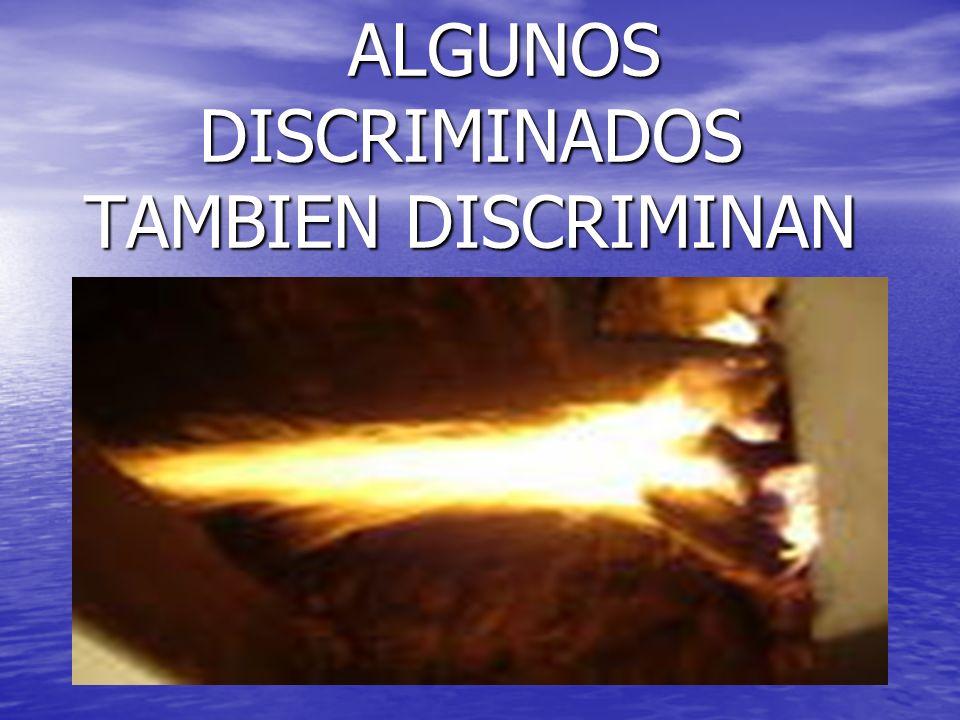 ALGUNOS DISCRIMINADOS TAMBIEN DISCRIMINAN