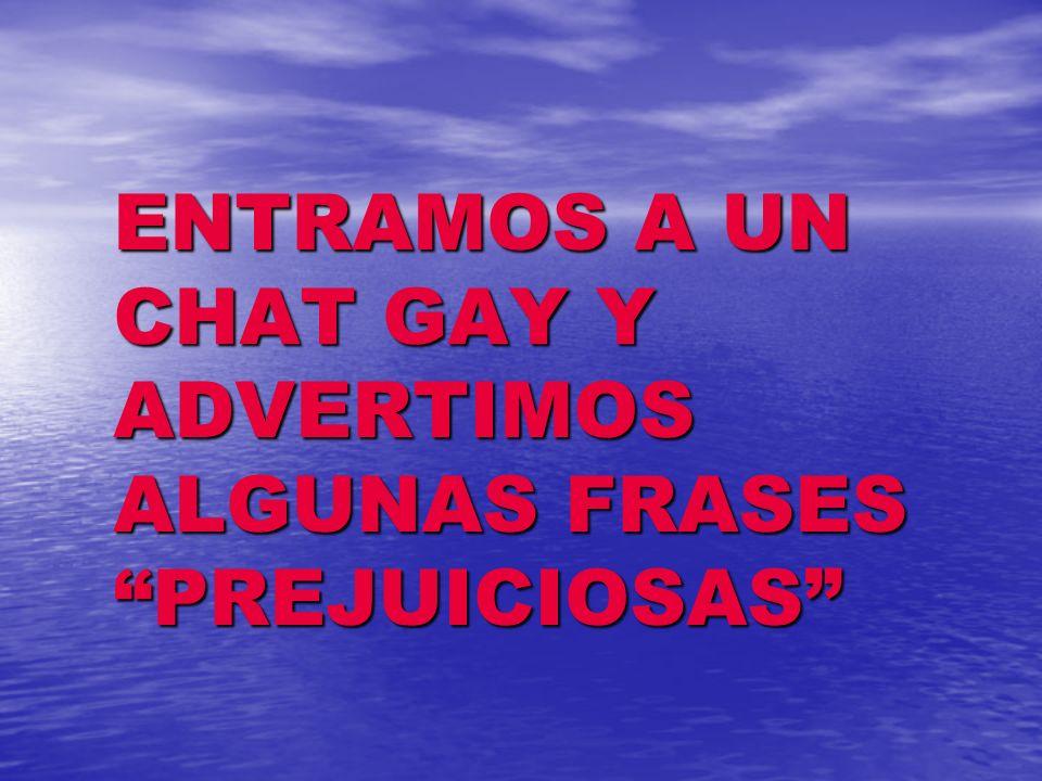 ENTRAMOS A UN CHAT GAY Y ADVERTIMOS ALGUNAS FRASES PREJUICIOSAS