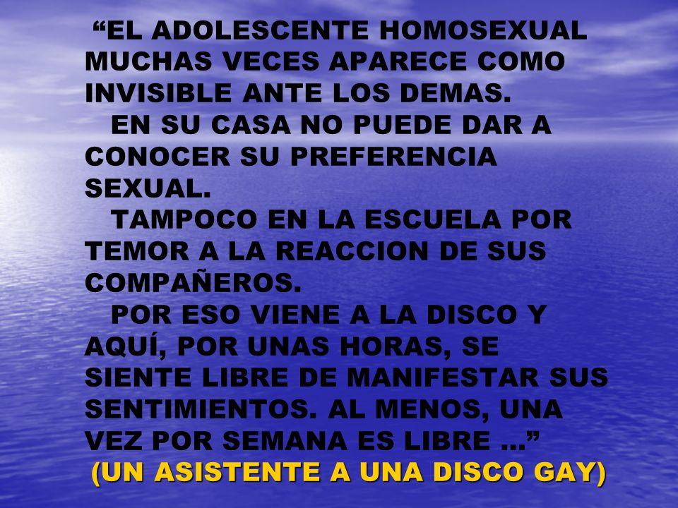 EL ADOLESCENTE HOMOSEXUAL MUCHAS VECES APARECE COMO INVISIBLE ANTE LOS DEMAS.
