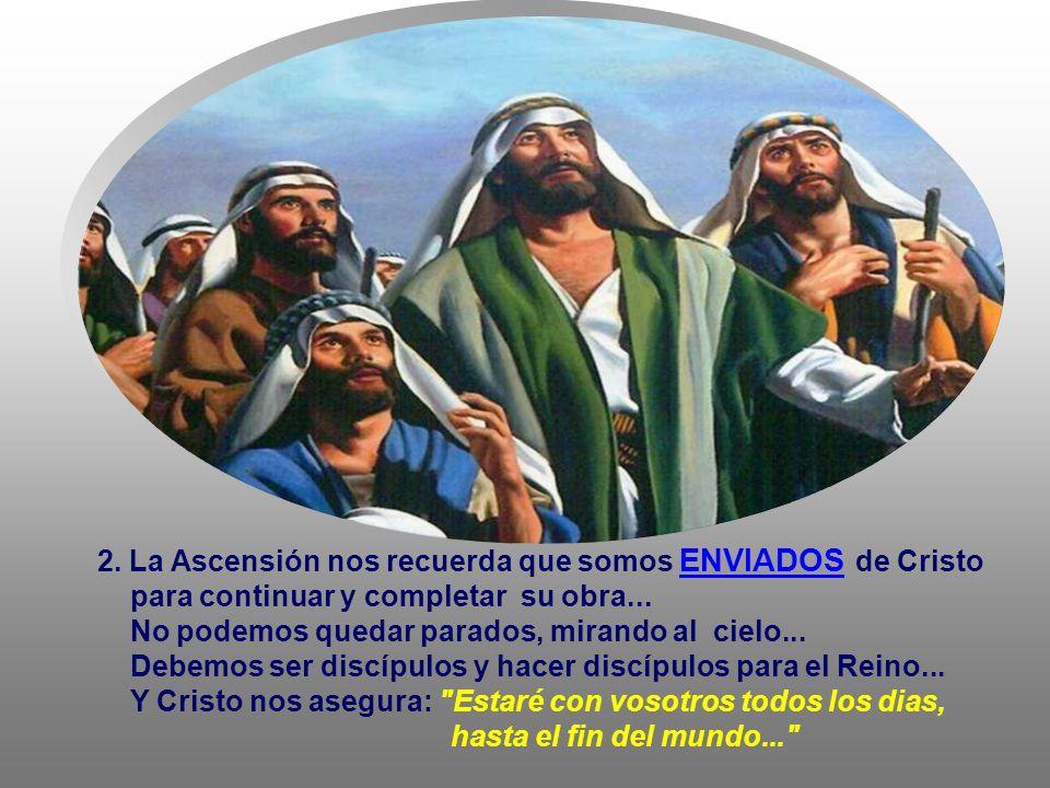 2. La Ascensión nos recuerda que somos ENVIADOS de Cristo