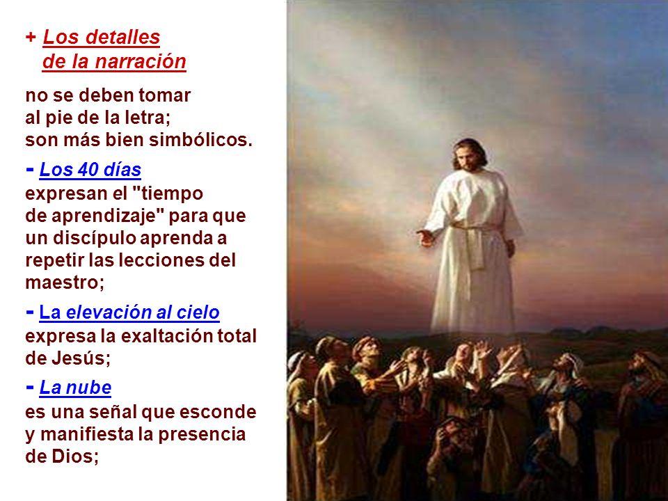 - La elevación al cielo expresa la exaltación total de Jesús;