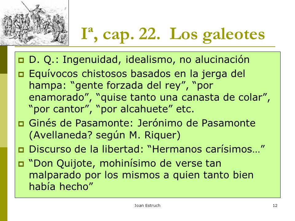 Iª, cap. 22. Los galeotes D. Q.: Ingenuidad, idealismo, no alucinación