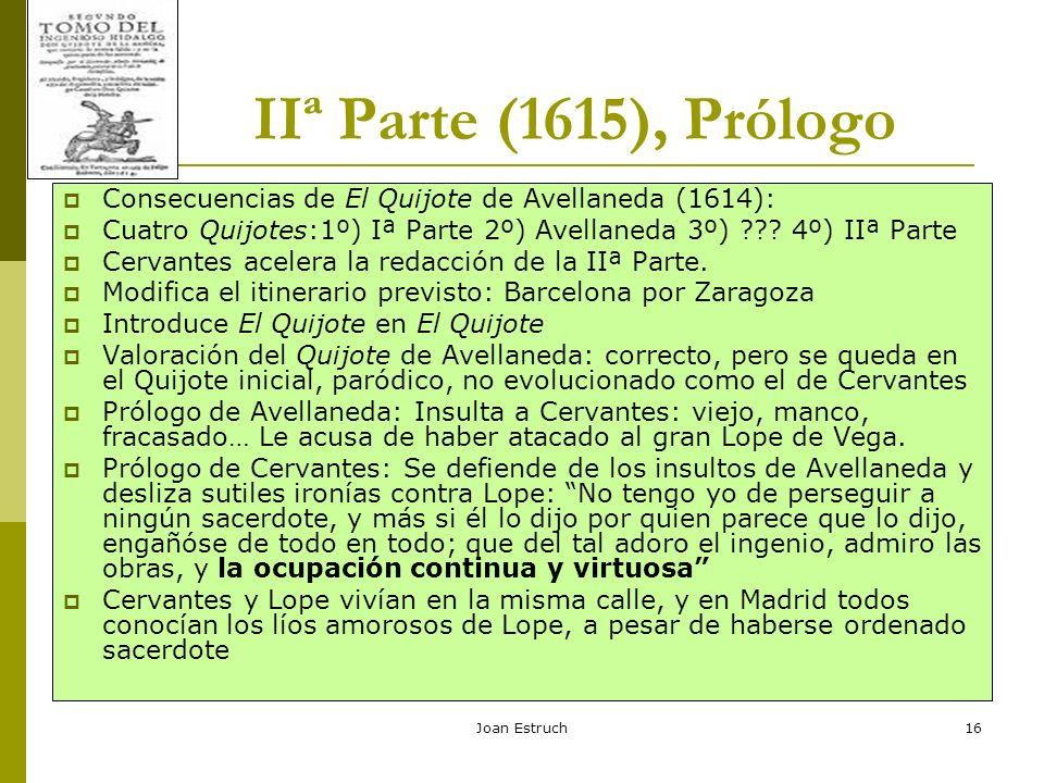 IIª Parte (1615), Prólogo Consecuencias de El Quijote de Avellaneda (1614): Cuatro Quijotes:1º) Iª Parte 2º) Avellaneda 3º) 4º) IIª Parte.