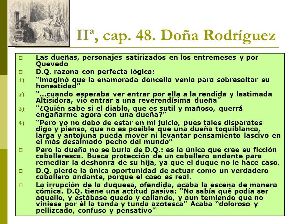 IIª, cap. 48. Doña Rodríguez Las dueñas, personajes satirizados en los entremeses y por Quevedo. D.Q. razona con perfecta lógica: