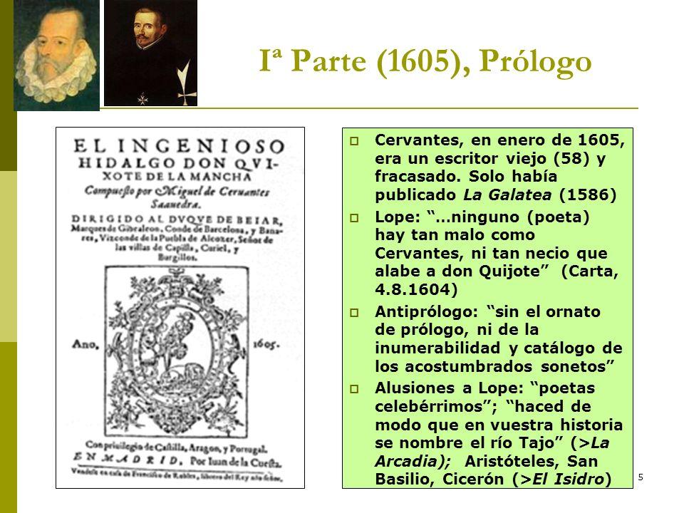 Iª Parte (1605), Prólogo Cervantes, en enero de 1605, era un escritor viejo (58) y fracasado. Solo había publicado La Galatea (1586)