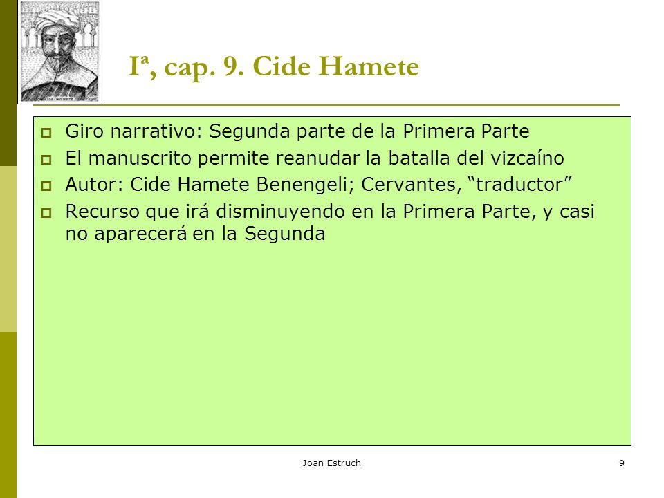 Iª, cap. 9. Cide Hamete Giro narrativo: Segunda parte de la Primera Parte. El manuscrito permite reanudar la batalla del vizcaíno.