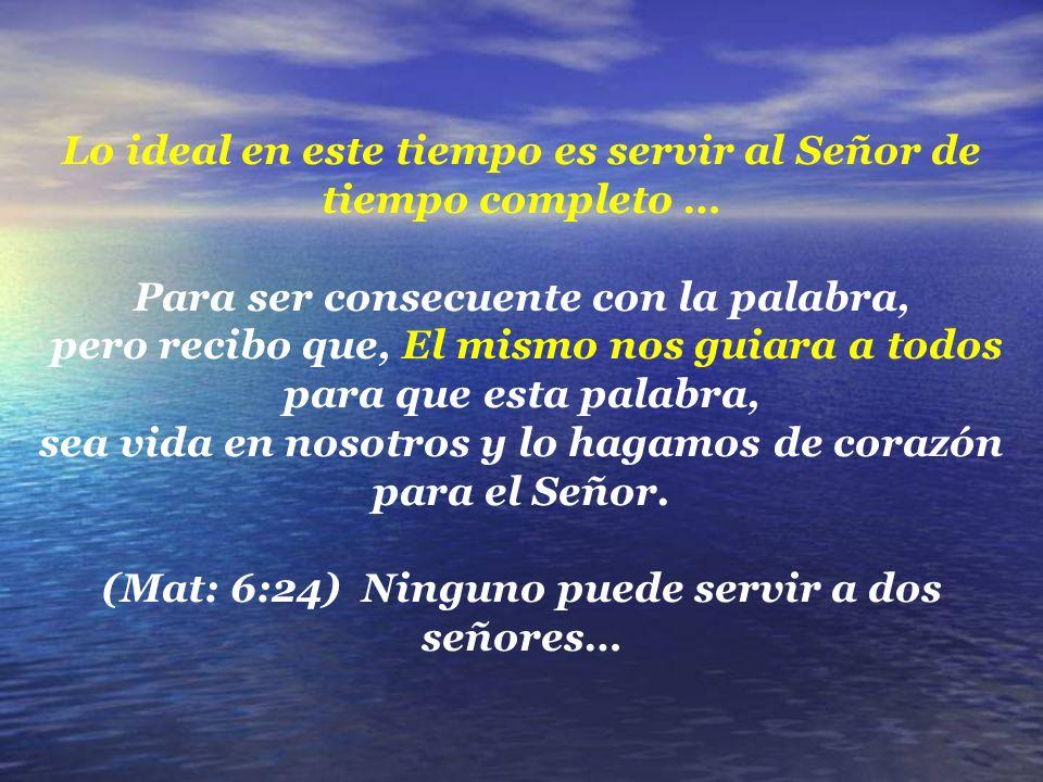 Lo ideal en este tiempo es servir al Señor de tiempo completo …