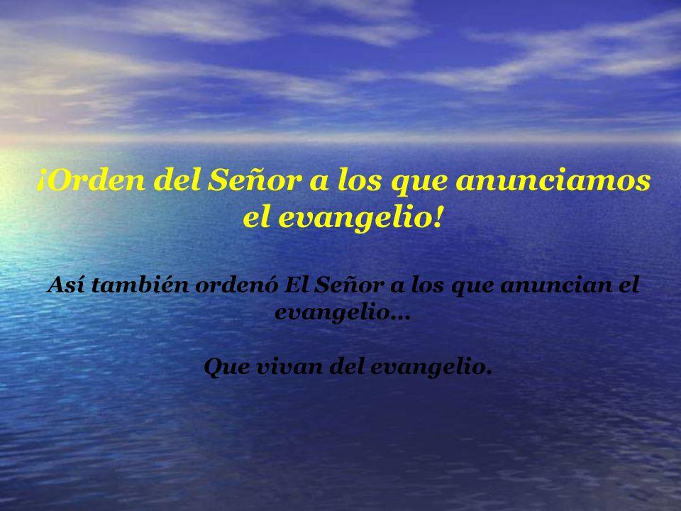 ¡Orden del Señor a los que anunciamos el evangelio!