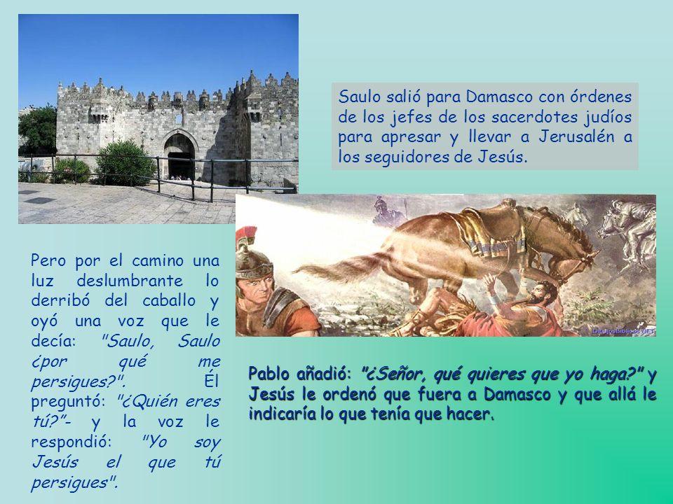 Saulo salió para Damasco con órdenes de los jefes de los sacerdotes judíos para apresar y llevar a Jerusalén a los seguidores de Jesús.