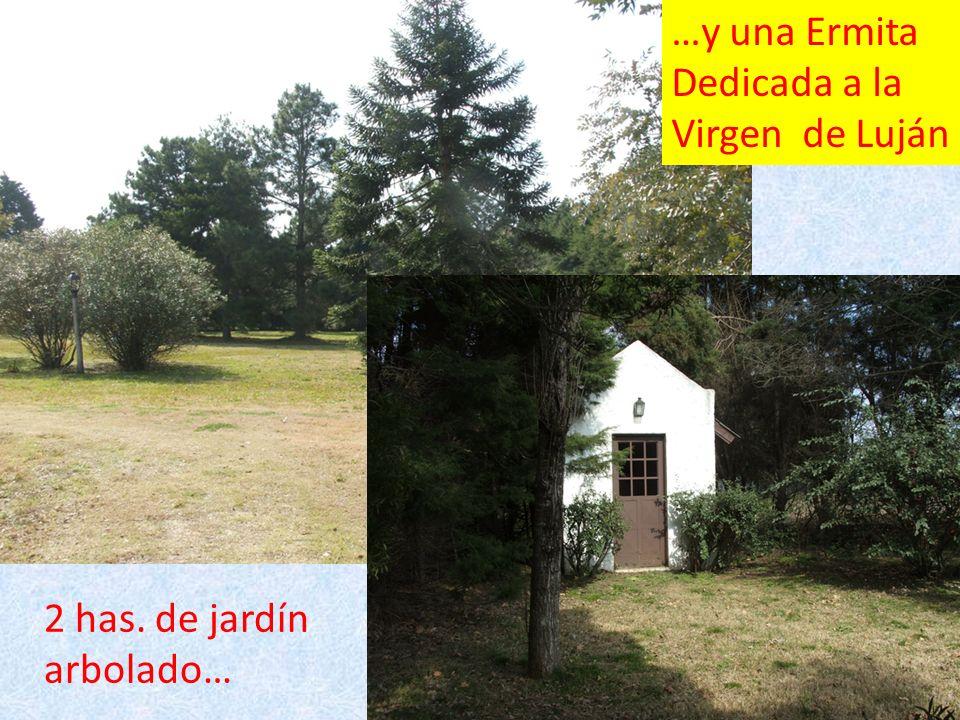 …y una Ermita Dedicada a la Virgen de Luján 2 has. de jardín arbolado…