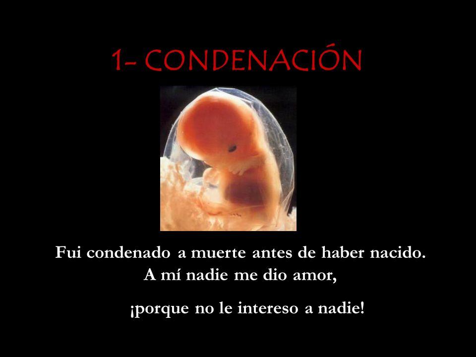 Fui condenado a muerte antes de haber nacido. A mí nadie me dio amor,