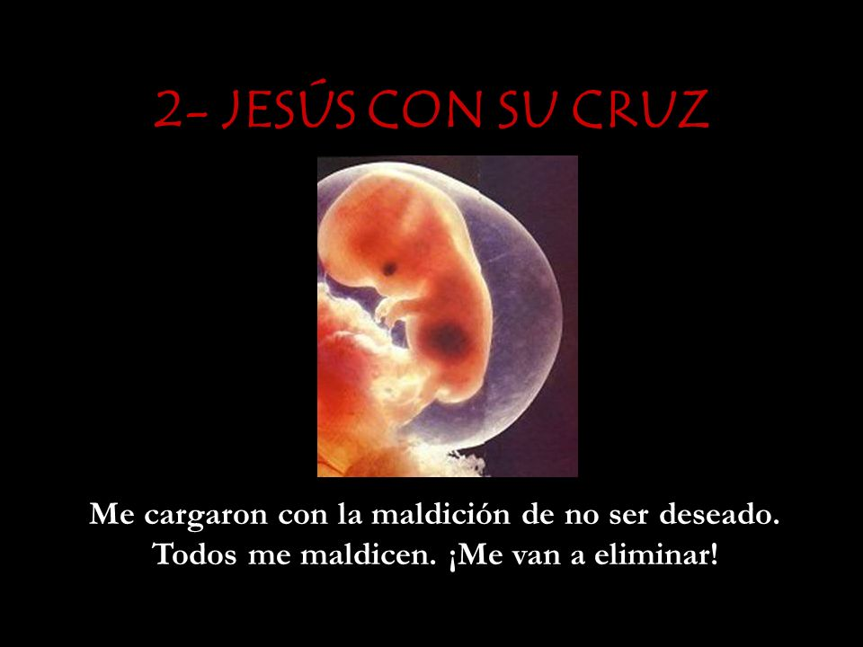 2- JESÚS CON SU CRUZ Me cargaron con la maldición de no ser deseado.
