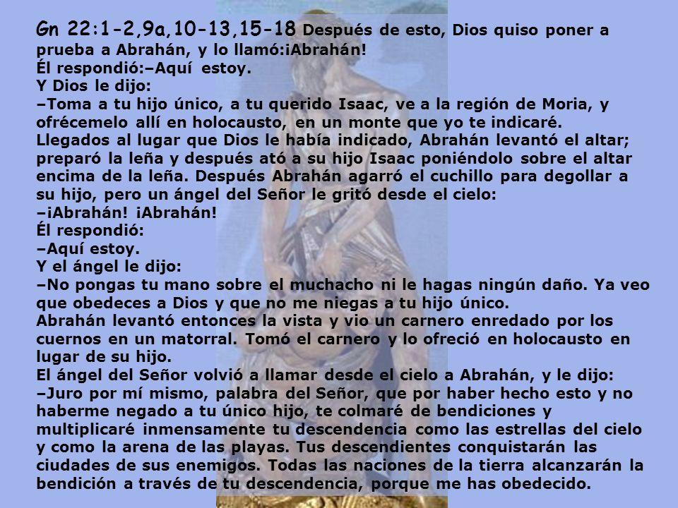 Gn 22:1-2,9a,10-13,15-18 Después de esto, Dios quiso poner a prueba a Abrahán, y lo llamó:¡Abrahán.