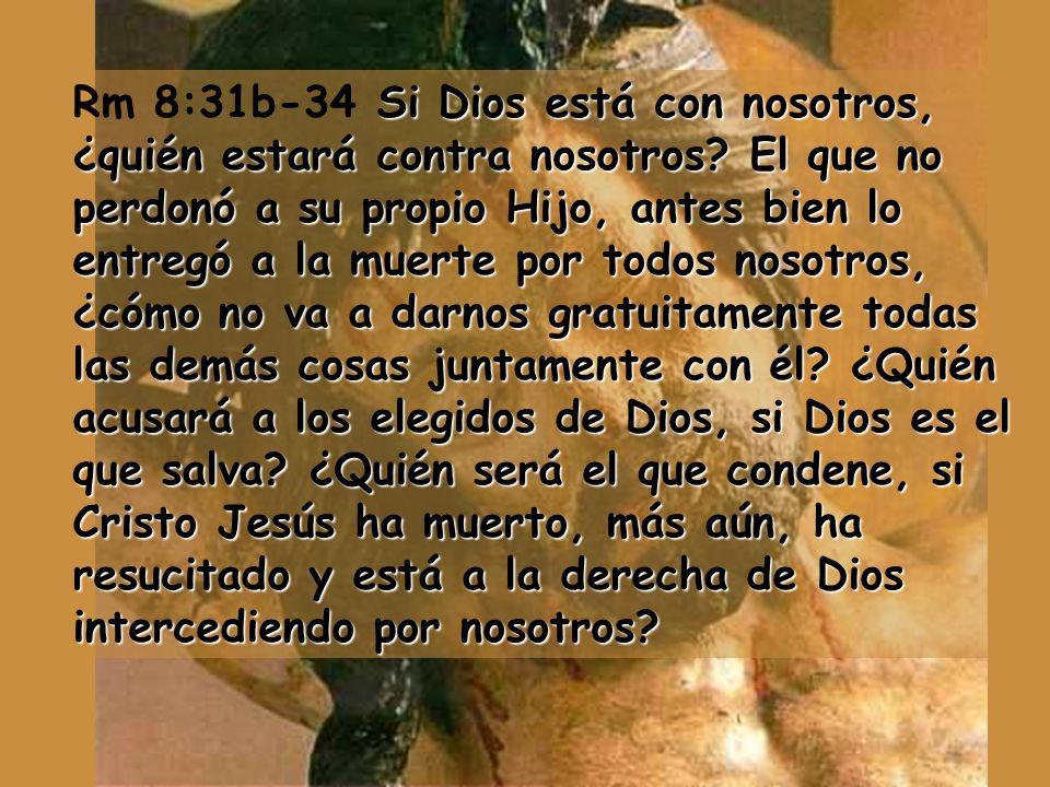 Rm 8:31b-34 Si Dios está con nosotros, ¿quién estará contra nosotros