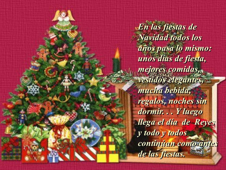 En las fiestas de Navidad todos los años pasa lo mismo: unos días de fiesta, mejores comidas, vestidos elegantes, mucha bebida, regalos, noches sin dormir.