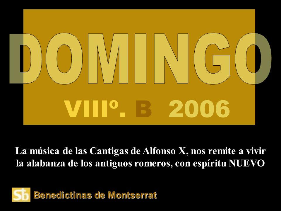 VIIIº. B 2006 DOMINGO. La música de las Cantigas de Alfonso X, nos remite a vivir la alabanza de los antiguos romeros, con espíritu NUEVO.
