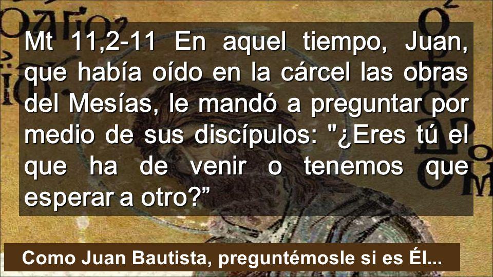 Como Juan Bautista, preguntémosle si es Él...