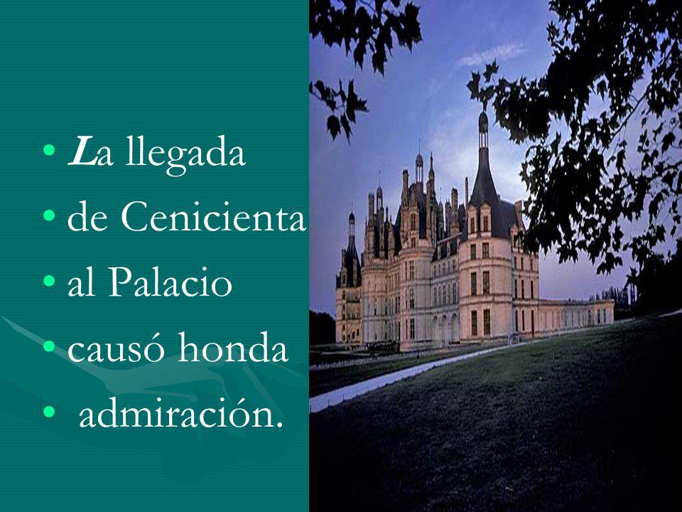 La llegada de Cenicienta al Palacio causó honda admiración.