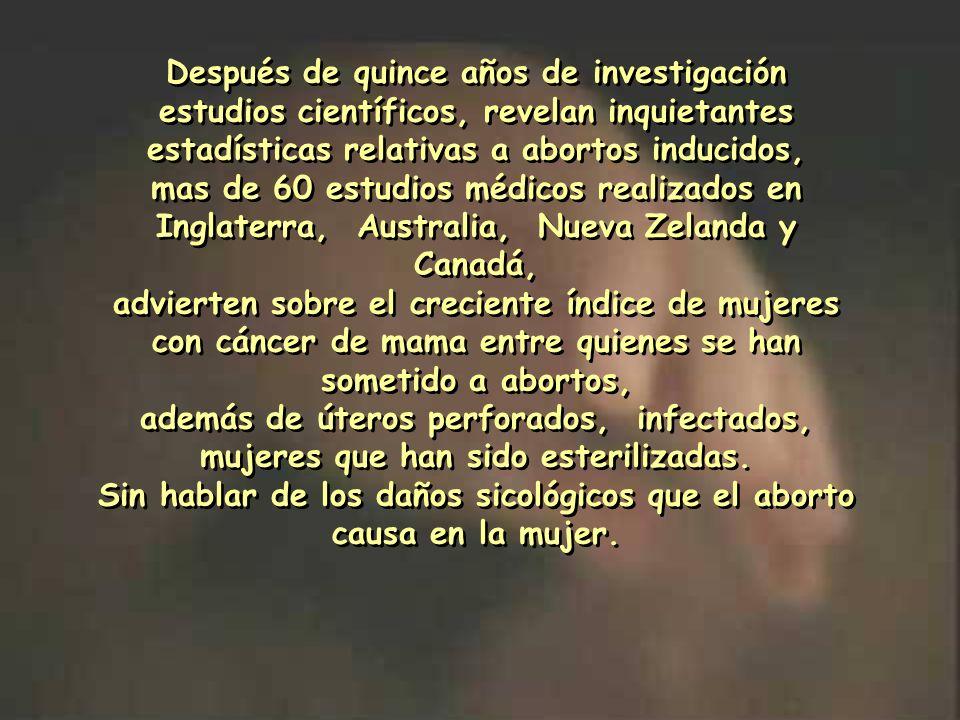Sin hablar de los daños sicológicos que el aborto causa en la mujer.