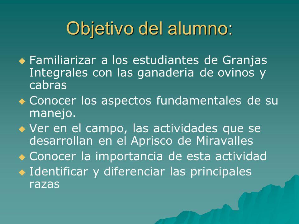 Objetivo del alumno: Familiarizar a los estudiantes de Granjas Integrales con las ganaderia de ovinos y cabras.