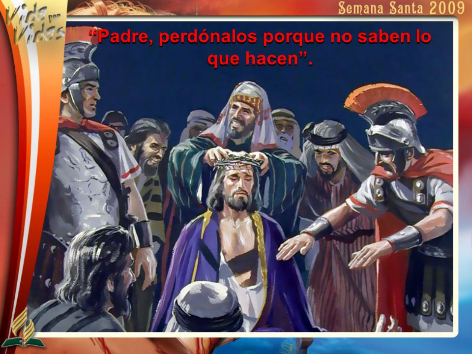 Padre, perdónalos porque no saben lo que hacen .