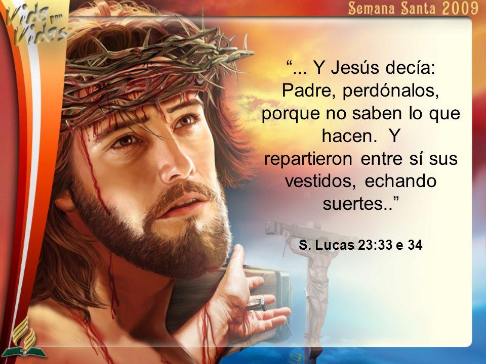 ... Y Jesús decía: Padre, perdónalos, porque no saben lo que hacen. Y