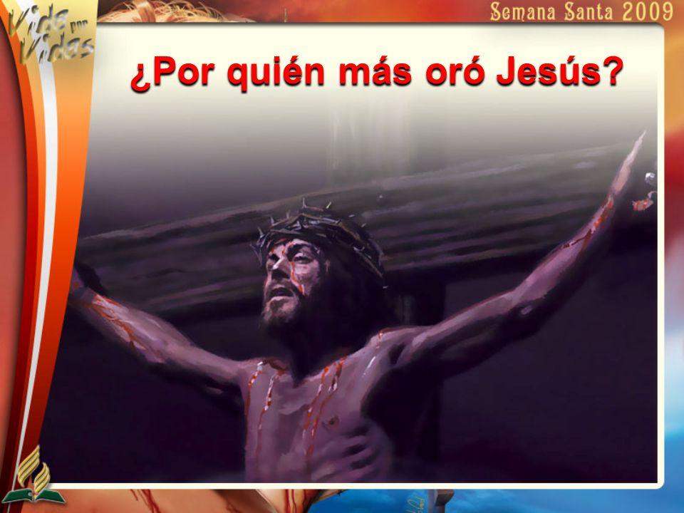 ¿Por quién más oró Jesús