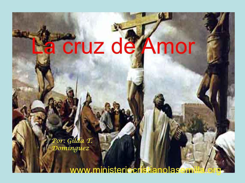 La cruz de Amor www.ministeriocristianolasemilla.org