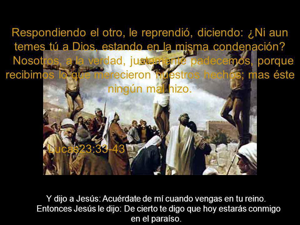 Y dijo a Jesús: Acuérdate de mí cuando vengas en tu reino.