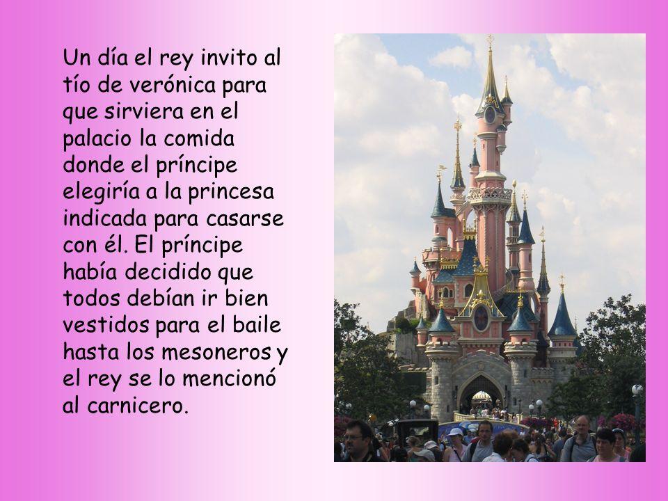 Un día el rey invito al tío de verónica para que sirviera en el palacio la comida donde el príncipe elegiría a la princesa indicada para casarse con él.
