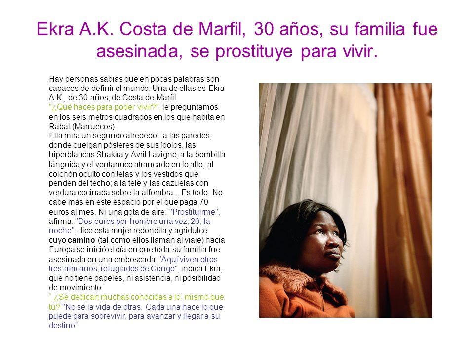 Ekra A.K. Costa de Marfil, 30 años, su familia fue asesinada, se prostituye para vivir.
