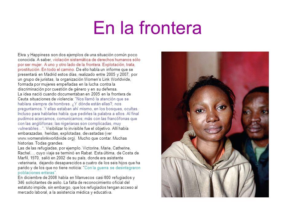 En la frontera Ekra y Happiness son dos ejemplos de una situación común poco. conocida. A saber, violación sistemática de derechos humanos sólo.