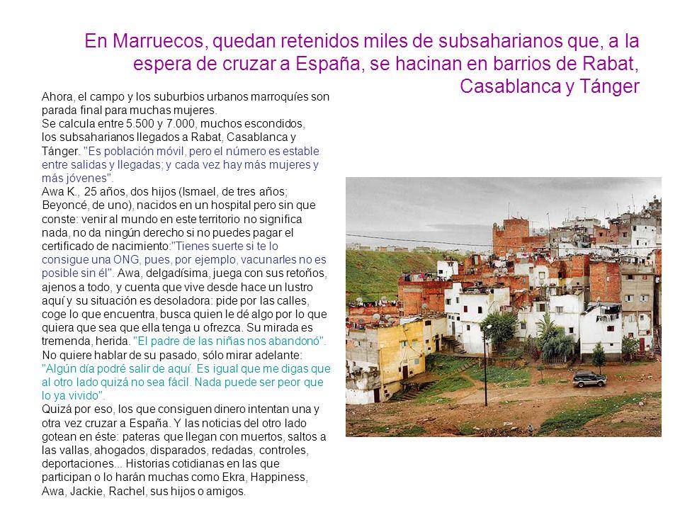 En Marruecos, quedan retenidos miles de subsaharianos que, a la espera de cruzar a España, se hacinan en barrios de Rabat, Casablanca y Tánger