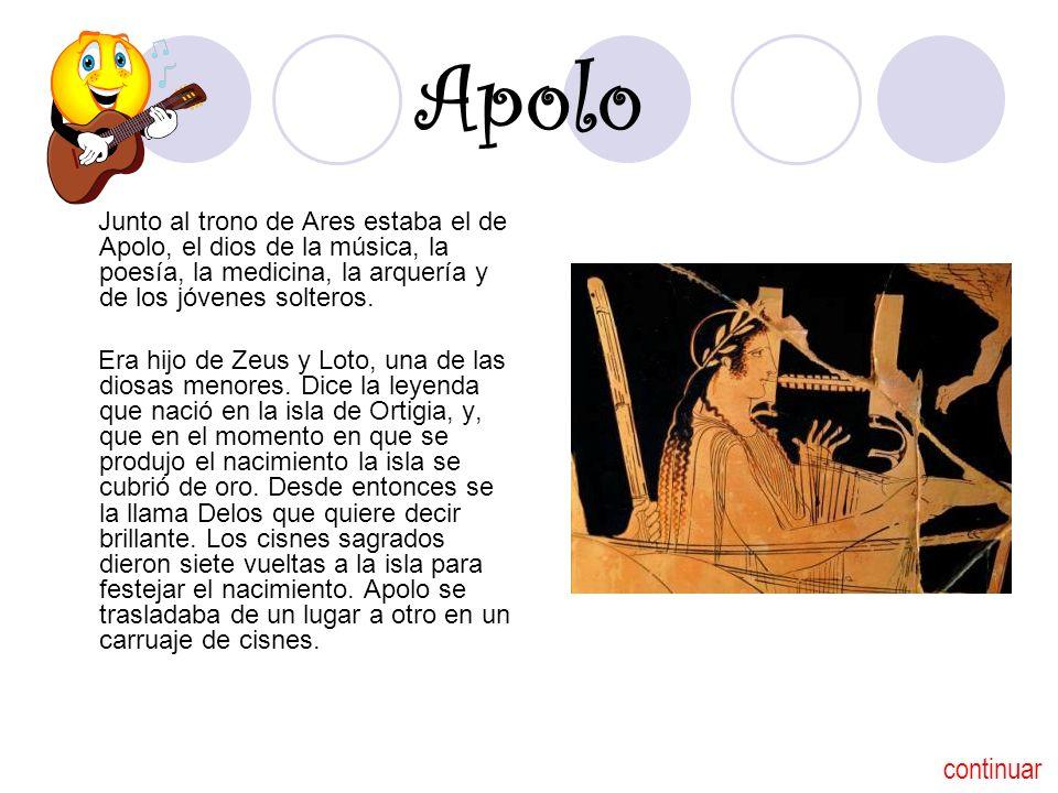 Apolo Junto al trono de Ares estaba el de Apolo, el dios de la música, la poesía, la medicina, la arquería y de los jóvenes solteros.